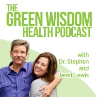 The Green Wisdom Health Podcast with Dr. Stephen and Janet Lewis